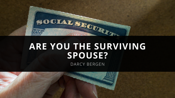 Are You the Surviving Spouse? Darcy Bergen Offers an Overview of Social Security Benefits
