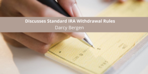 Financial Planner Darcy Bergen Discusses Standard IRA Withdrawal Rules