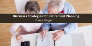 Financial Planner Darcy Bergen Discusses Strategies for Retirement